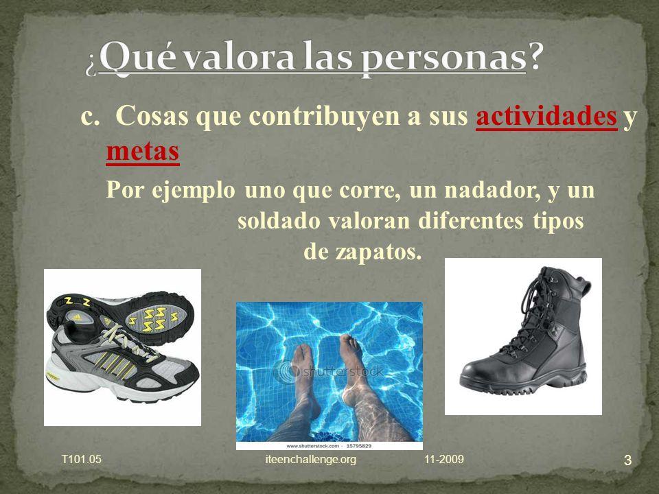 c. Cosas que contribuyen a sus actividades y metas Por ejemplo uno que corre, un nadador, y un soldado valoran diferentes tipos de zapatos. 3 11-2009T