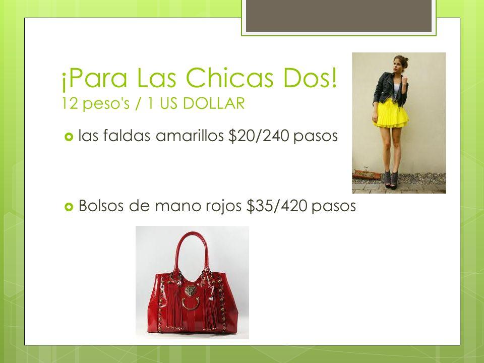 ¡Para Las Chicas Dos! 12 peso's / 1 US DOLLAR las faldas amarillos $20/240 pasos Bolsos de mano rojos $35/420 pasos