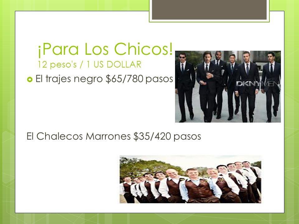 ¡Para Los Chicos! 12 peso's / 1 US DOLLAR El trajes negro $65/780 pasos El Chalecos Marrones $35/420 pasos