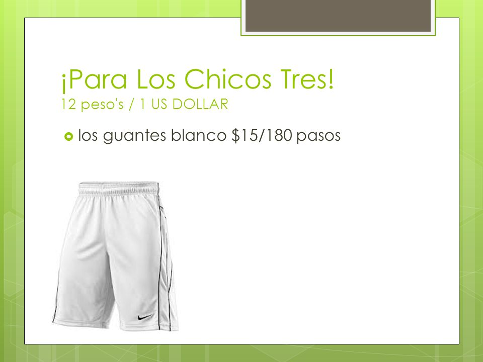 ¡Para Los Chicos Tres! 12 peso's / 1 US DOLLAR los guantes blanco $15/180 pasos