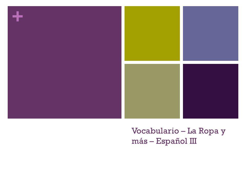 + Vocabulario – La Ropa y más – Español III