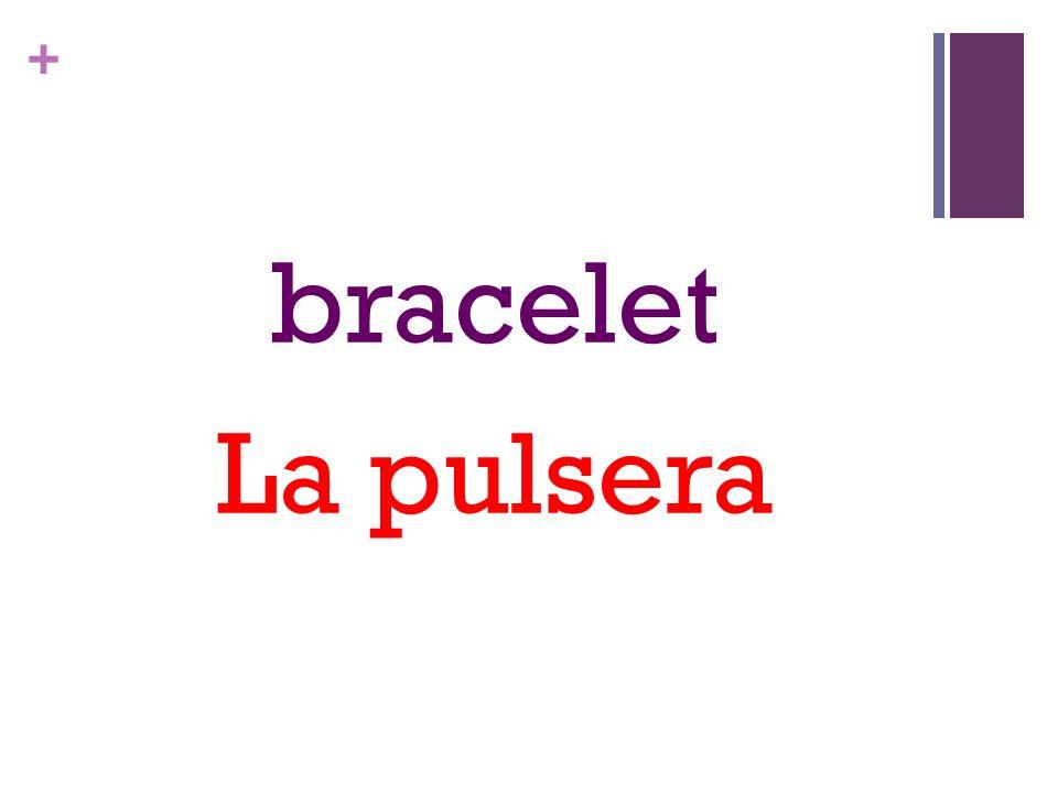 + bracelet La pulsera
