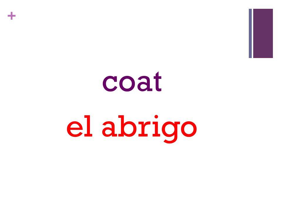 + coat el abrigo