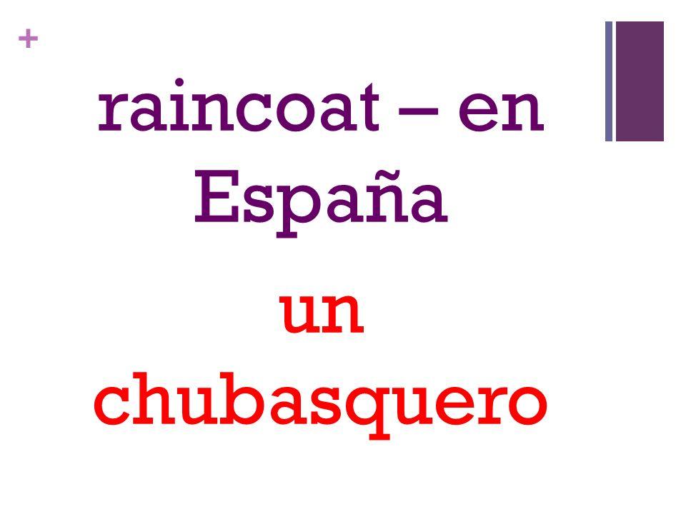 + raincoat – en España un chubasquero