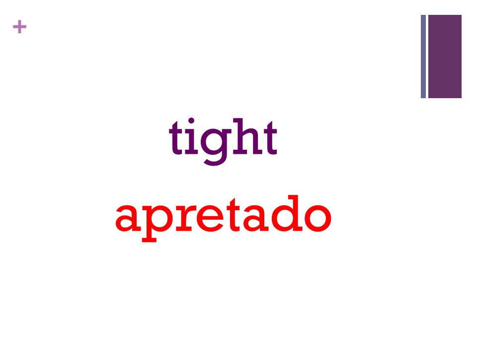+ tight apretado