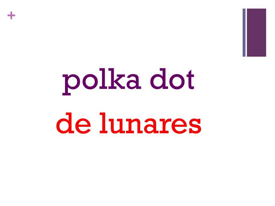 + polka dot de lunares