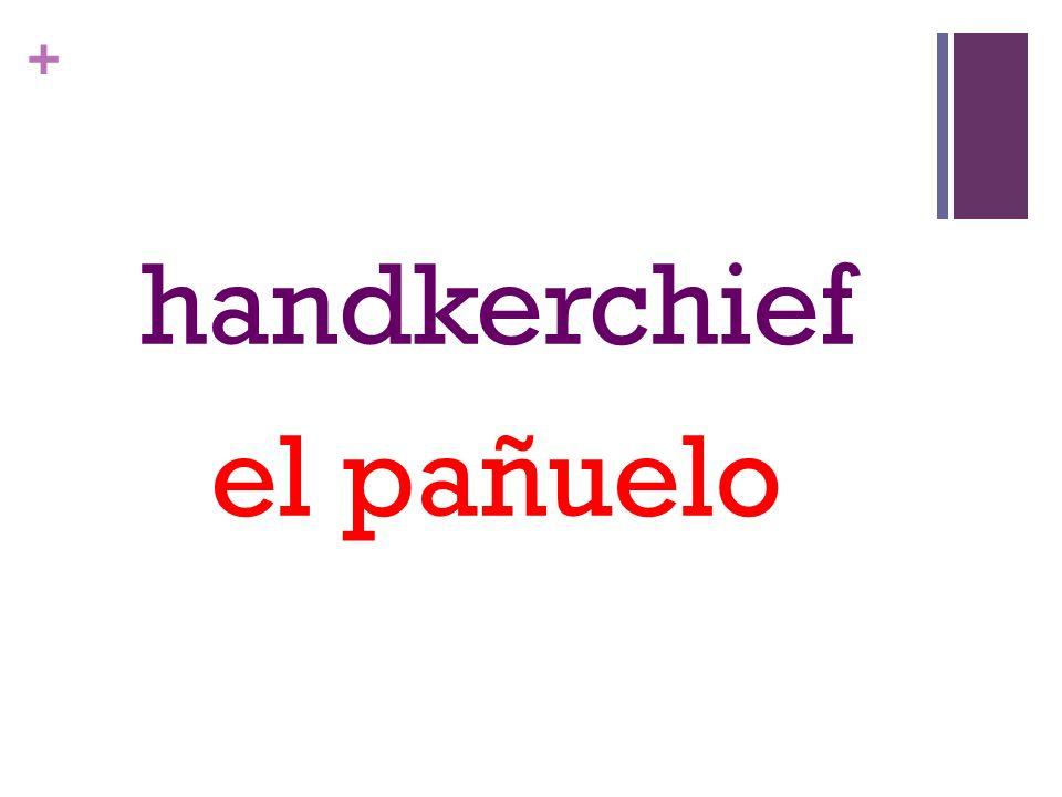 + handkerchief el pañuelo