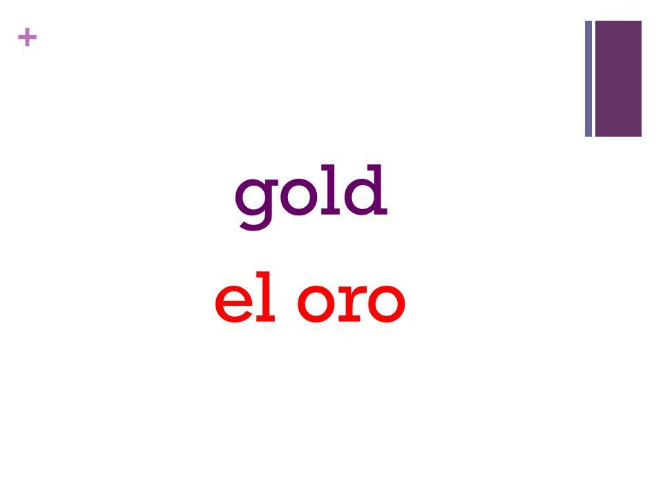 + gold el oro