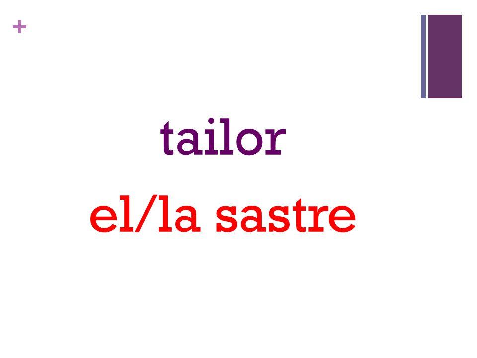 + tailor el/la sastre