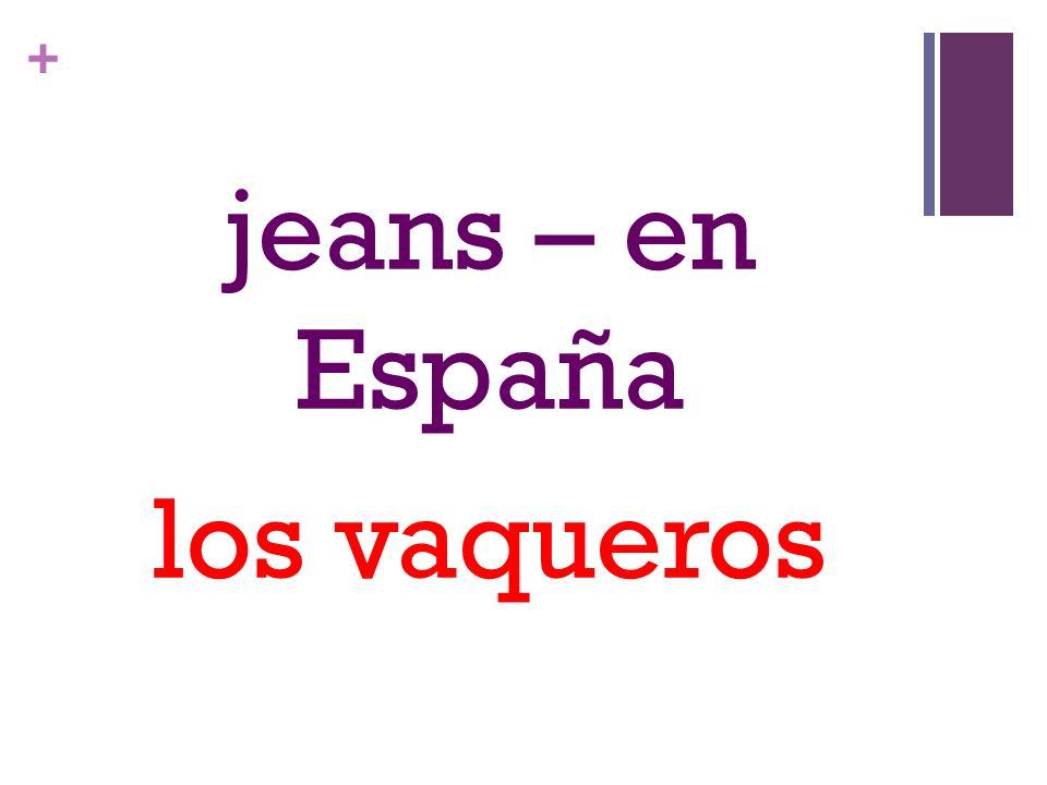 + jeans – en España los vaqueros