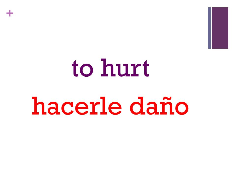 + to hurt hacerle daño