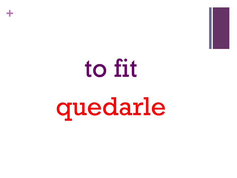 + to fit quedarle