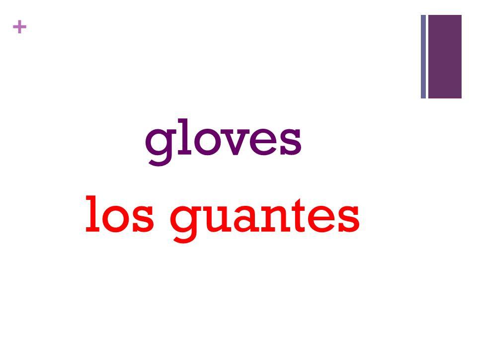 + gloves los guantes