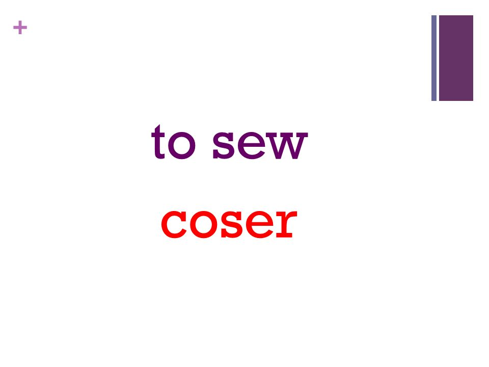 + to sew coser