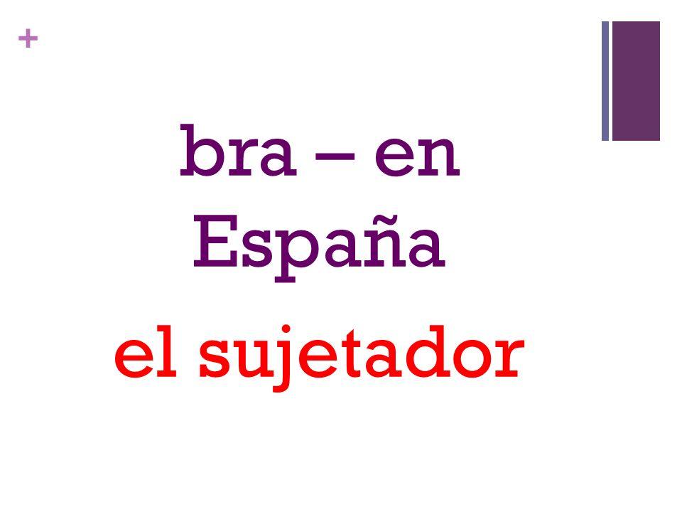 + bra – en España el sujetador