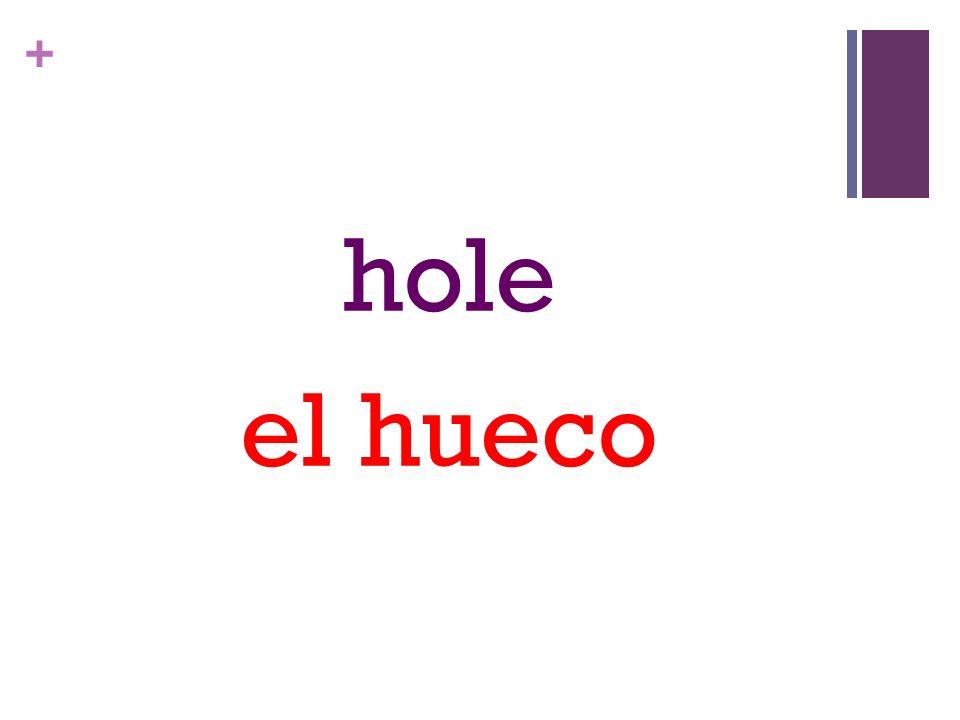 + hole el hueco