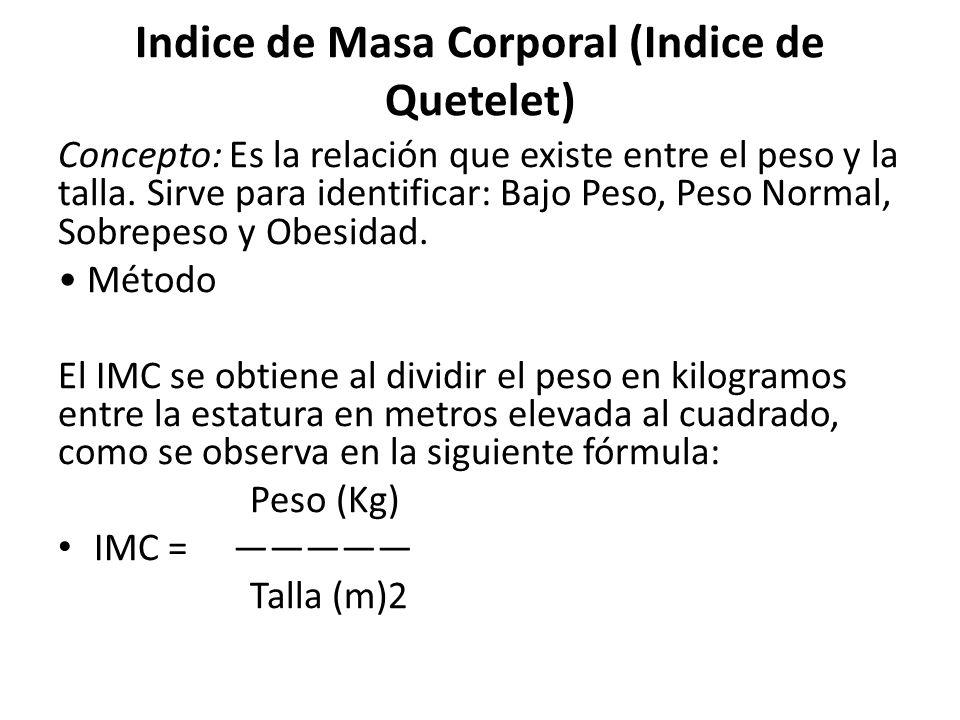 Indice de Masa Corporal (Indice de Quetelet) Concepto: Es la relación que existe entre el peso y la talla.