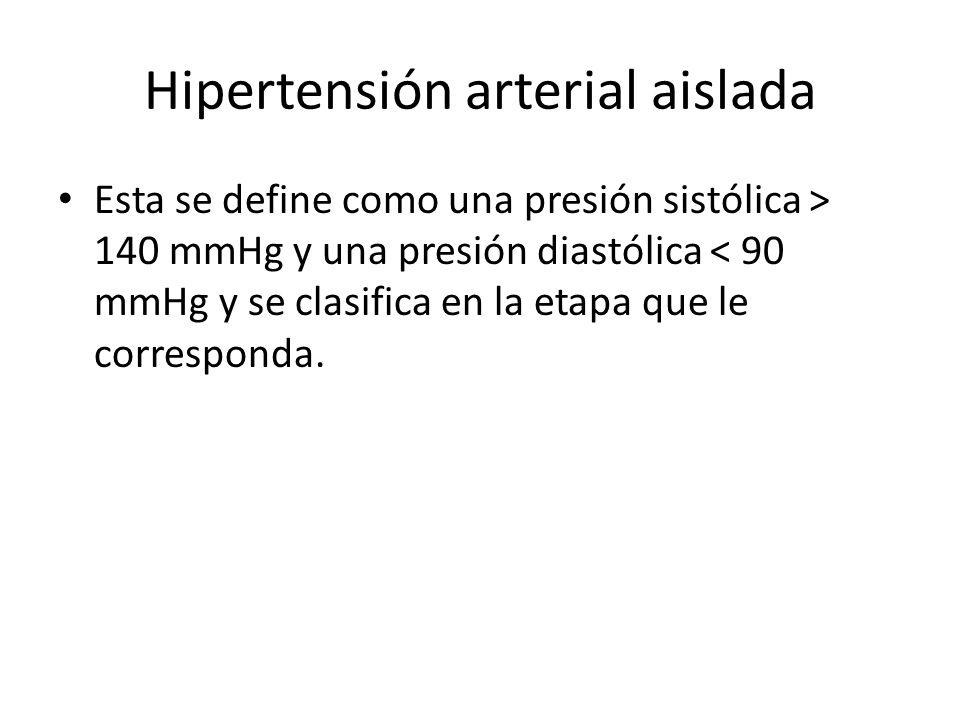 Hipertensión arterial aislada Esta se define como una presión sistólica > 140 mmHg y una presión diastólica < 90 mmHg y se clasifica en la etapa que le corresponda.