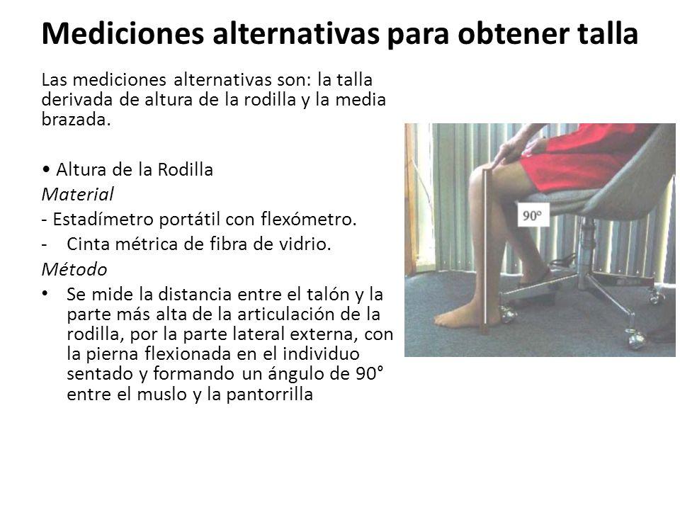 Mediciones alternativas para obtener talla Las mediciones alternativas son: la talla derivada de altura de la rodilla y la media brazada.