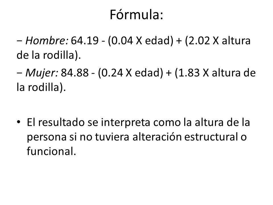 Fórmula: Hombre: 64.19 - (0.04 X edad) + (2.02 X altura de la rodilla).