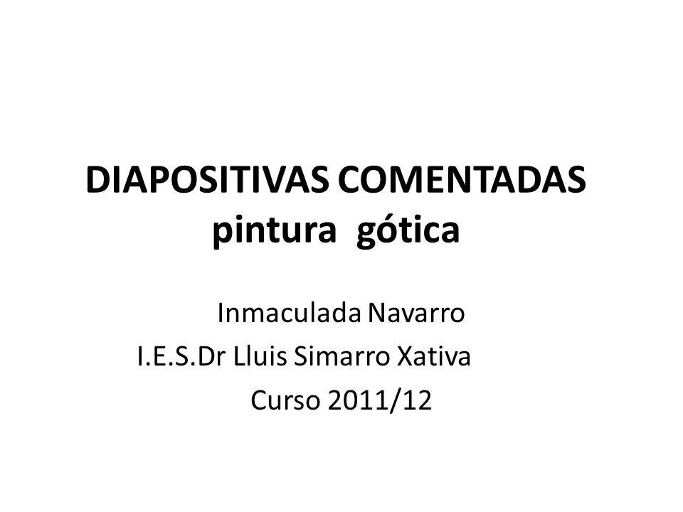 DIAPOSITIVAS COMENTADAS pintura gótica Inmaculada Navarro I.E.S.Dr Lluis Simarro Xativa Curso 2011/12