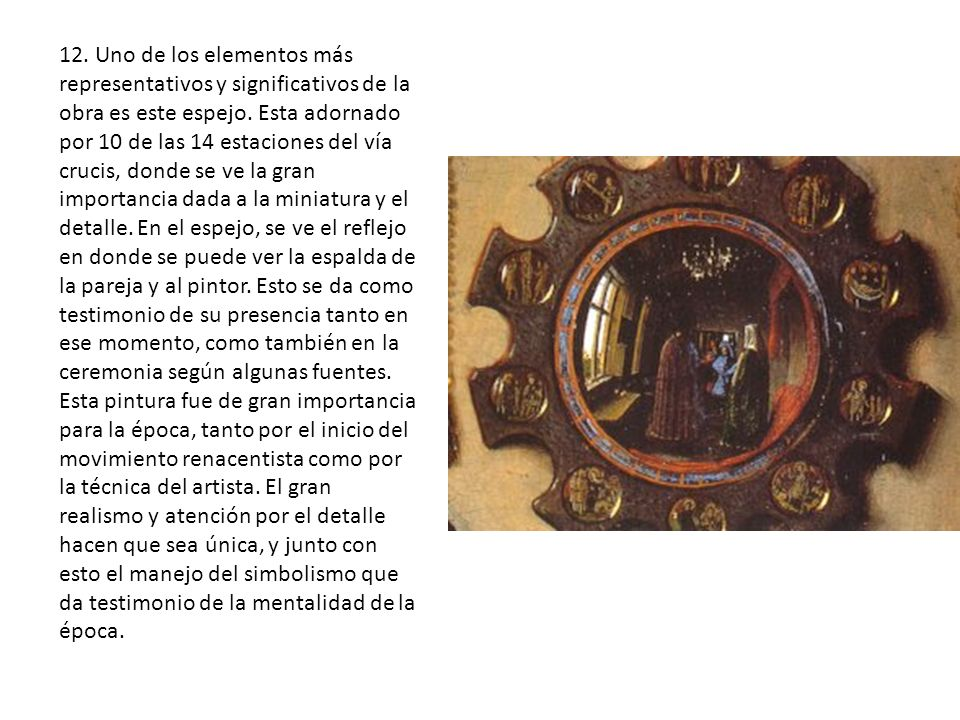 12.Uno de los elementos más representativos y significativos de la obra es este espejo.