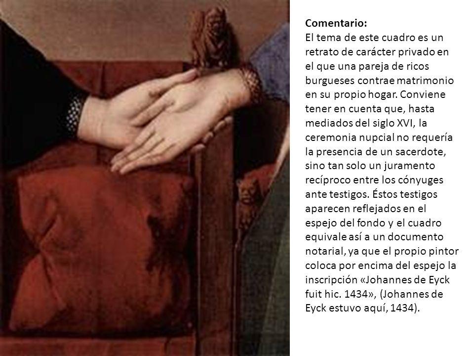 Comentario: El tema de este cuadro es un retrato de carácter privado en el que una pareja de ricos burgueses contrae matrimonio en su propio hogar.