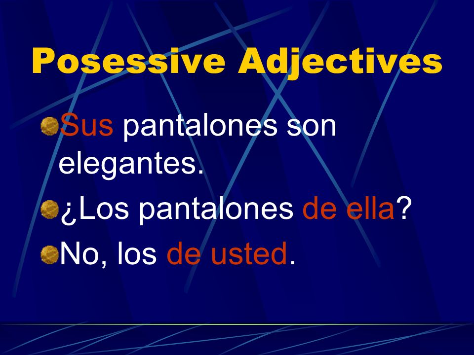 Posessive Adjectives Since su and sus have many meanings, use the prepositional phrase de + name/pronoun instead for clarity or emphasis.