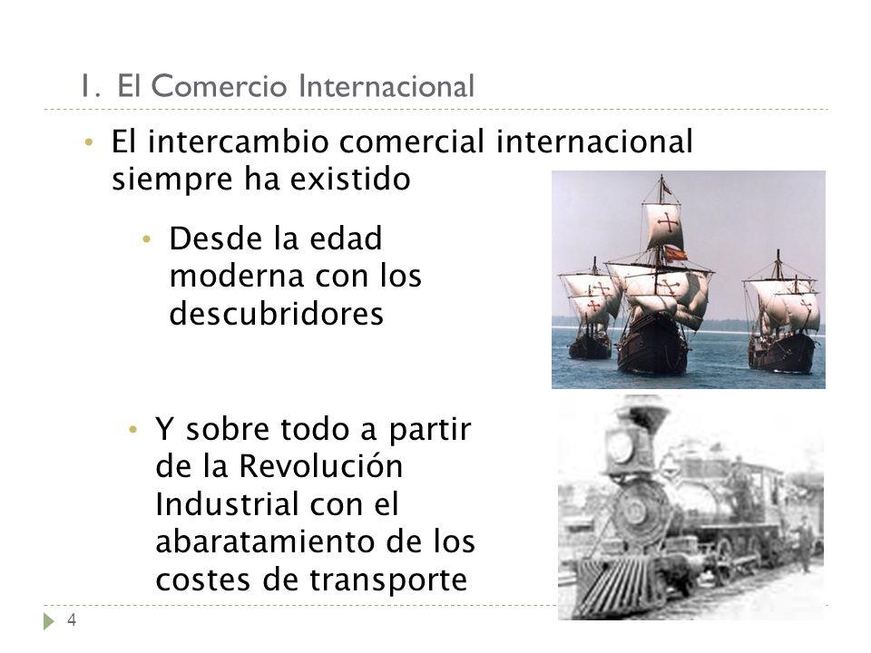 1. El Comercio Internacional 4 El intercambio comercial internacional siempre ha existido Desde la edad moderna con los descubridores Y sobre todo a p