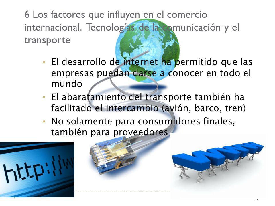 6 Los factores que influyen en el comercio internacional. Tecnologías de la comunicación y el transporte 40 El desarrollo de internet ha permitido que
