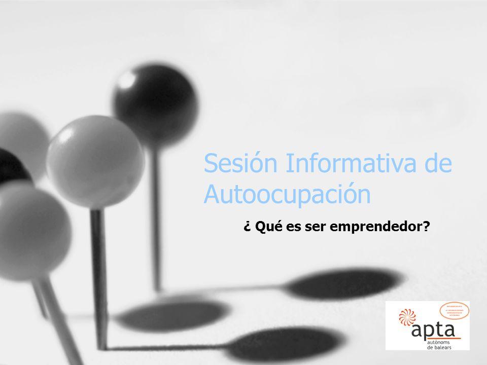 Sesión Informativa de Autoocupación ¿ Qué es ser emprendedor?
