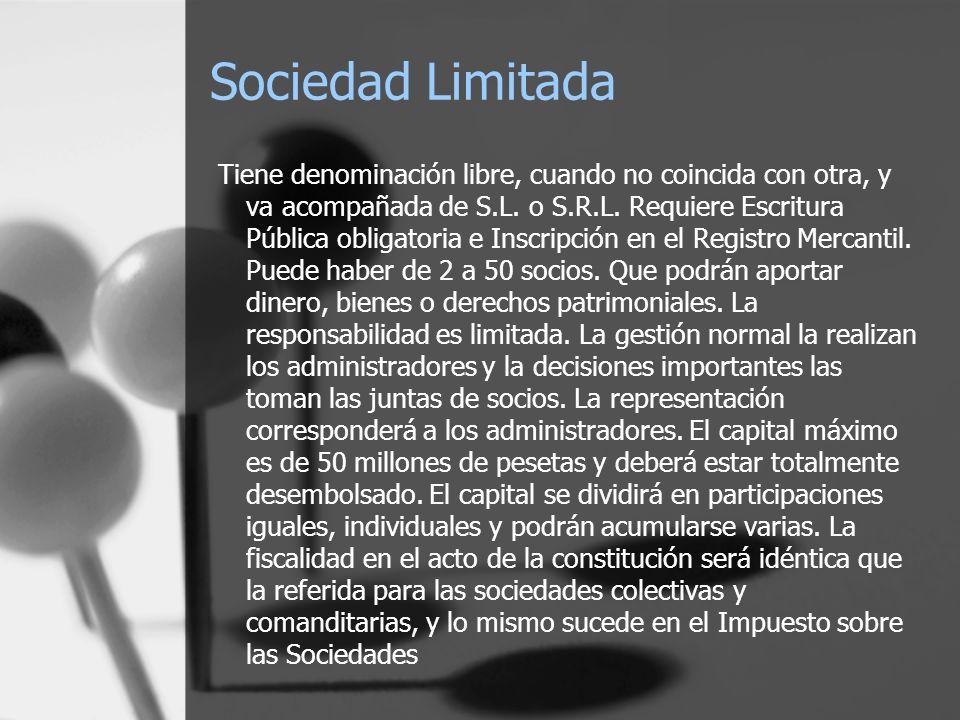 Sociedad Limitada Tiene denominación libre, cuando no coincida con otra, y va acompañada de S.L. o S.R.L. Requiere Escritura Pública obligatoria e Ins