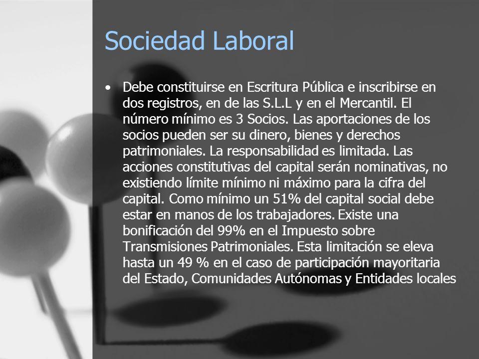 Sociedad Laboral Debe constituirse en Escritura Pública e inscribirse en dos registros, en de las S.L.L y en el Mercantil. El número mínimo es 3 Socio