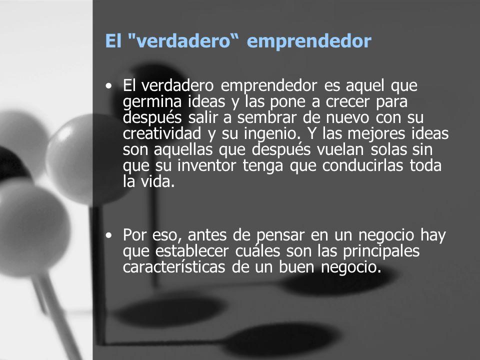 Un buen negocio El emprendedor, ante todo, tiene que buscar que su negocio cumpla estas tres características para que sea un buen negocio Debe ser entretenido.