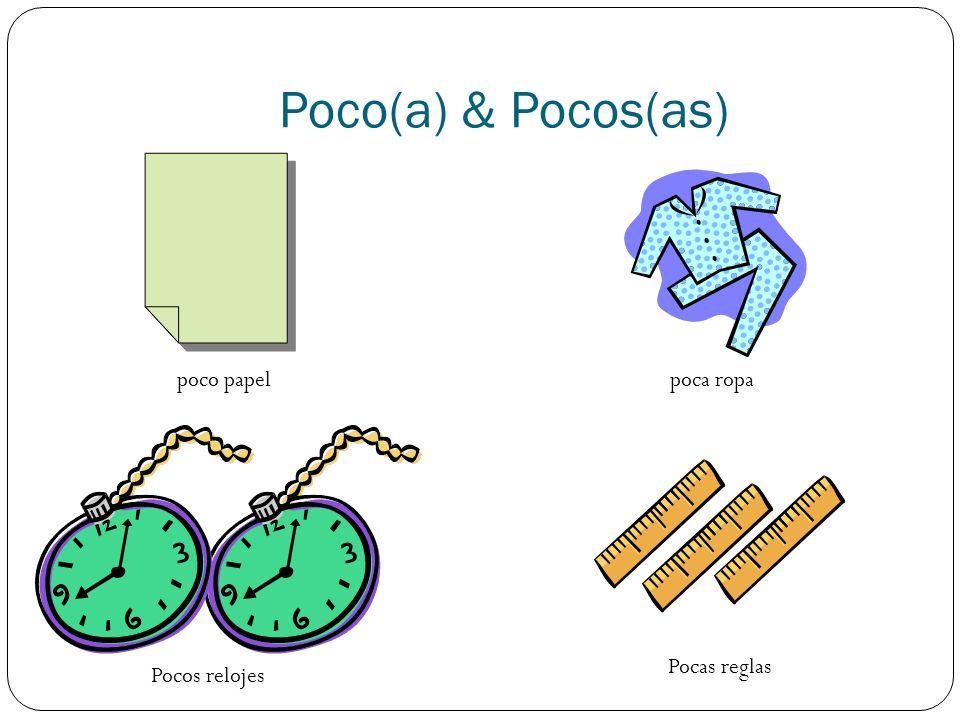 poco papelpoca ropa Pocos relojes Poco(a) & Pocos(as) Pocas reglas