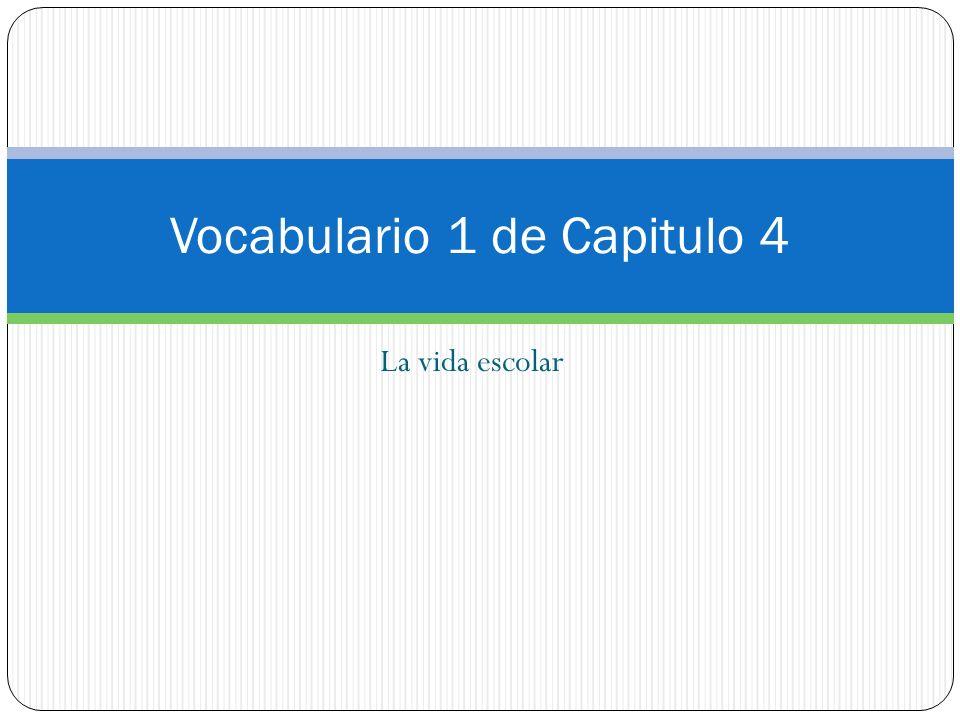La vida escolar Vocabulario 1 de Capitulo 4