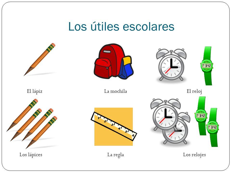 Los útiles escolares El lápiz Los lápices La mochila La regla El reloj Los relojes