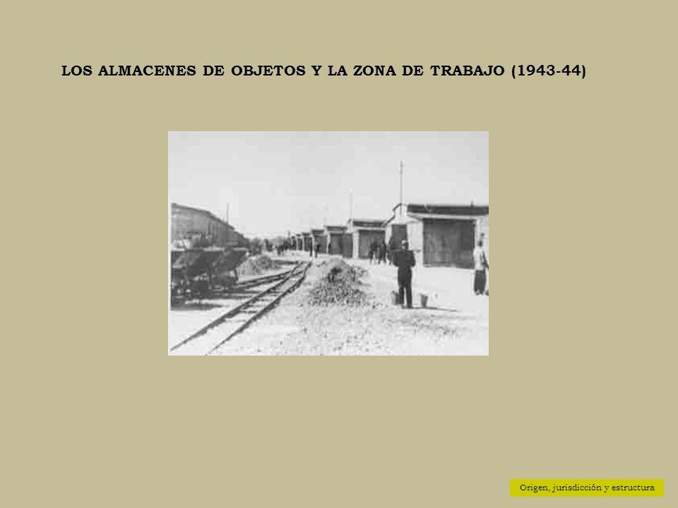LOS ALMACENES DE OBJETOS Y LA ZONA DE TRABAJO (1943-44) Origen, jurisdicción y estructura