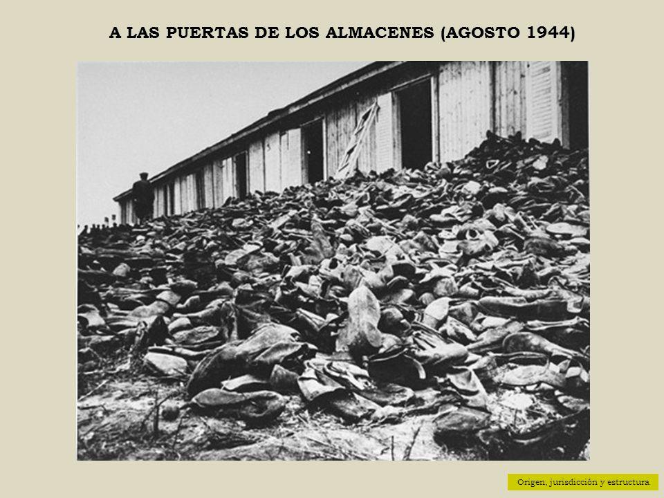 A LAS PUERTAS DE LOS ALMACENES (AGOSTO 1944) Origen, jurisdicción y estructura