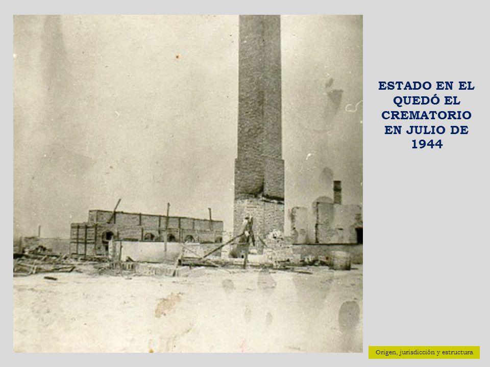 Origen, jurisdicción y estructura ESTADO EN EL QUEDÓ EL CREMATORIO EN JULIO DE 1944