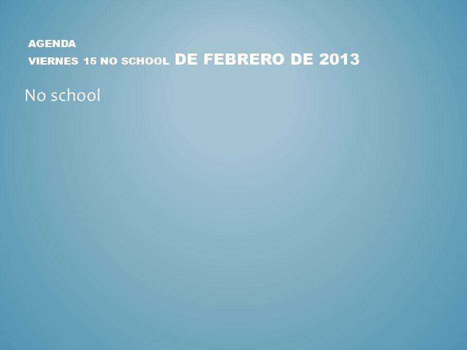 PARA EMPEZAR: VIERNES 15 NO SCHOOL DE FEBRERO DE 2013 No school