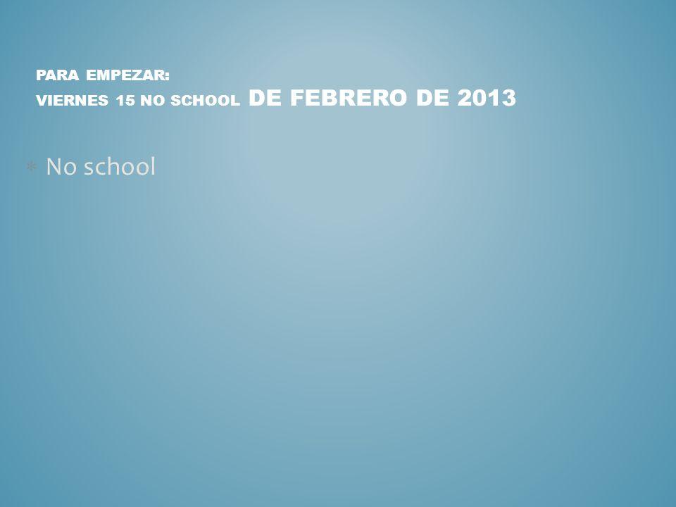Verbo del día: viernes 15 no school de febrero de 2013 No school
