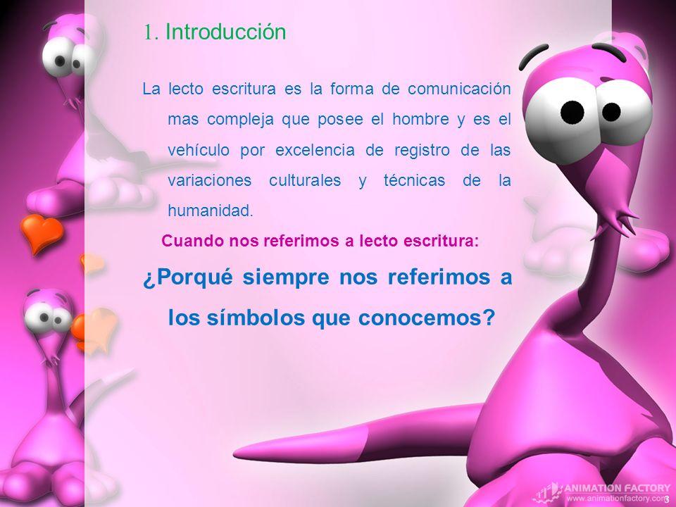 1. Introducción La lecto escritura es la forma de comunicación mas compleja que posee el hombre y es el vehículo por excelencia de registro de las var