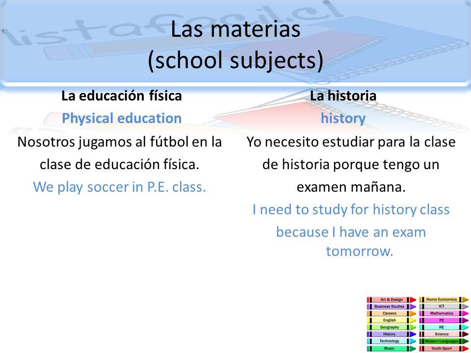 Las materias (school subjects) La educación física Physical education Nosotros jugamos al fútbol en la clase de educación física. We play soccer in P.