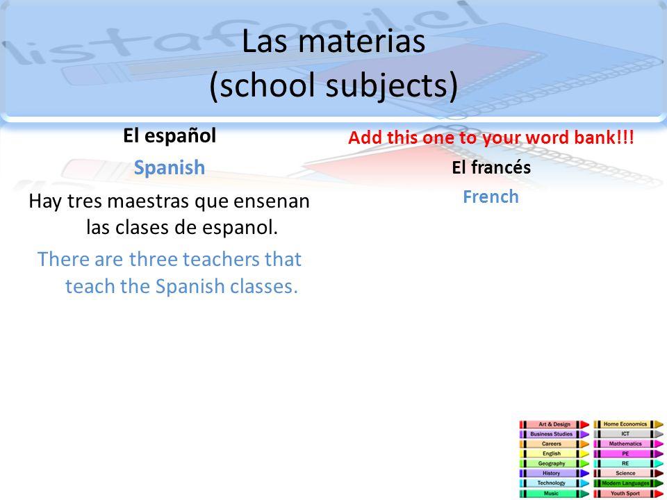 Las materias (school subjects) El español Spanish Hay tres maestras que ensenan las clases de espanol. There are three teachers that teach the Spanish