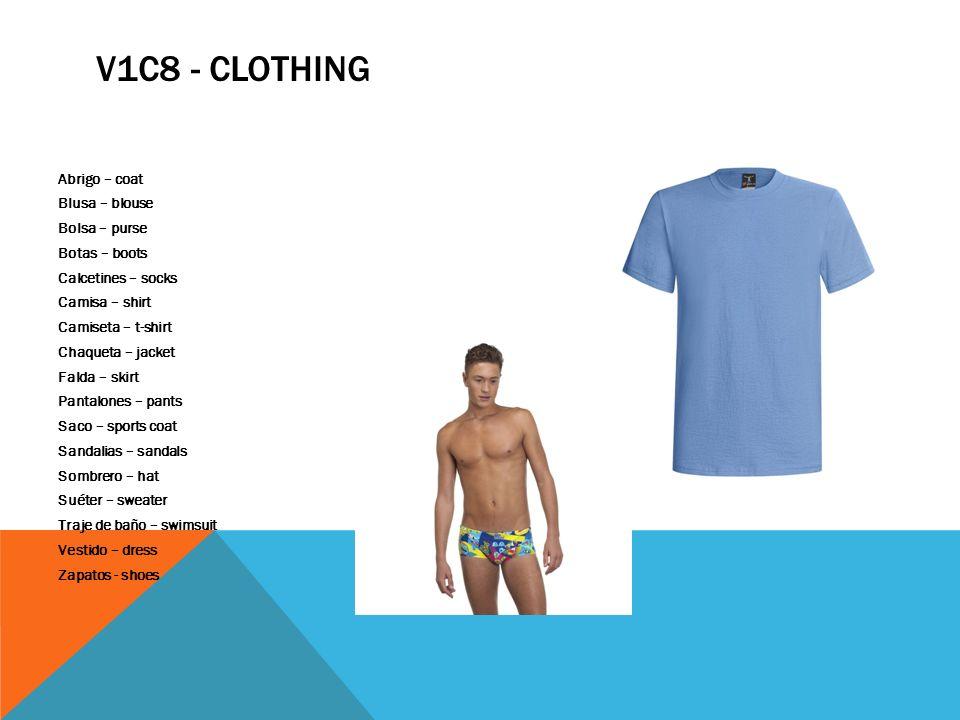 V1C8 - CLOTHING Abrigo – coat Blusa – blouse Bolsa – purse Botas – boots Calcetines – socks Camisa – shirt Camiseta – t-shirt Chaqueta – jacket Falda