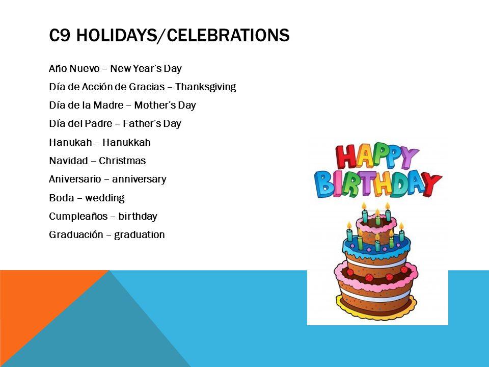 C9 HOLIDAYS/CELEBRATIONS Año Nuevo – New Years Day Día de Acción de Gracias – Thanksgiving Día de la Madre – Mothers Day Día del Padre – Fathers Day H