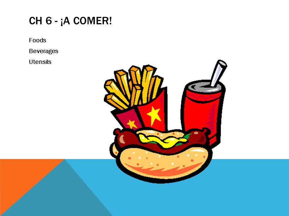 CH 6 - ¡A COMER! Foods Beverages Utensils