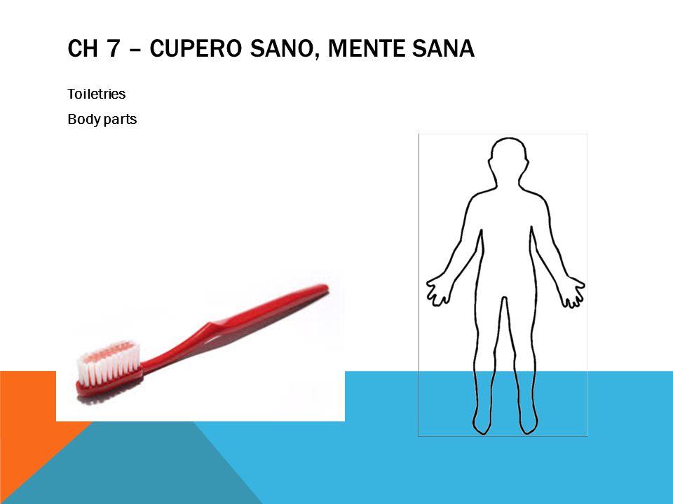 CH 7 – CUPERO SANO, MENTE SANA Toiletries Body parts