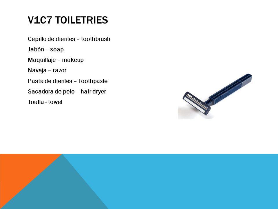 V1C7 TOILETRIES Cepillo de dientes – toothbrush Jabón – soap Maquillaje – makeup Navaja – razor Pasta de dientes – Toothpaste Sacadora de pelo – hair